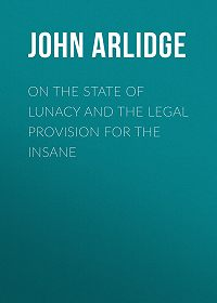John Arlidge -On the State of Lunacy and the Legal Provision for the Insane