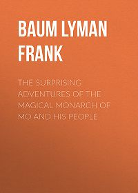 Lyman Baum -The Surprising Adventures of the Magical Monarch of Mo and His People