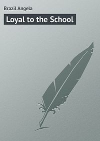 Angela Brazil -Loyal to the School