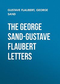 Gustave Flaubert -The George Sand-Gustave Flaubert Letters