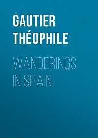 Théophile Gautier -Wanderings in Spain