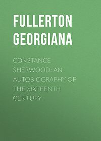 Georgiana Fullerton -Constance Sherwood: An Autobiography of the Sixteenth Century