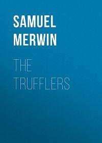 Samuel Merwin -The Trufflers