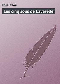 Paul d'Ivoi -Les cinq sous de Lavarède