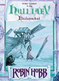 Robin Hobb -Hull laev. Eluslaevnike triloogia II raamat. 2. osa