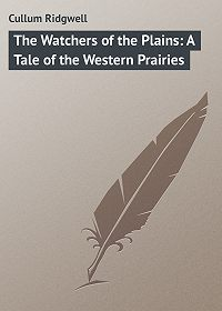Ridgwell Cullum -The Watchers of the Plains: A Tale of the Western Prairies