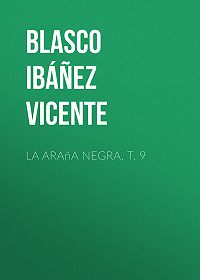 Vicente Blasco Ibáñez -La araña negra, t. 9