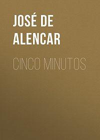 José de Alencar -Cinco minutos