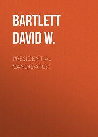 David Bartlett -Presidential Candidates: