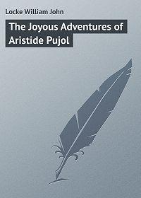 William Locke -The Joyous Adventures of Aristide Pujol