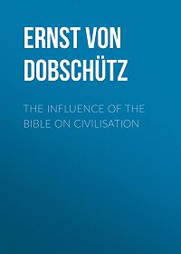 Ernst Dobschütz -The Influence of the Bible on Civilisation