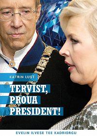 Katrin Lusti -Tervist, proua president!