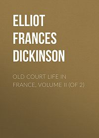 Frances Elliot -Old Court Life in France, Volume II (of 2)