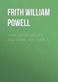 William Frith -John Leech, His Life and Work, Vol. 2 [of 2]