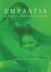 Maria Teiverlaur -Empaatia areng ja arendamine lapsel
