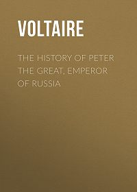 Вольтер -The History of Peter the Great, Emperor of Russia