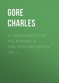 Charles Gore -St. Paul's Epistle to the Romans: A Practical Exposition. Vol. I