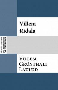 Villem Grünthal-Ridala -Villem Grünthali laulud