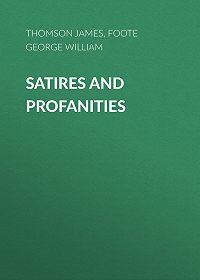 George Foote -Satires and Profanities