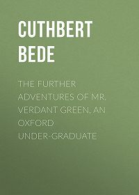 Cuthbert Bede -The Further Adventures of Mr. Verdant Green, an Oxford Under-Graduate