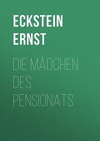 Ernst Eckstein -Die Mädchen des Pensionats