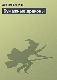 Джеймс Блэйлок - Бумажные драконы