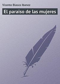 Vicente Blasco -El paraiso de las mujeres