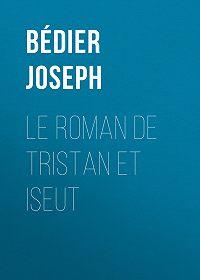 Joseph Bédier -Le roman de Tristan et Iseut