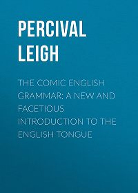 Percival Leigh -The Comic English Grammar: A New And Facetious Introduction To The English Tongue