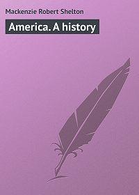 Robert Mackenzie -America. A history