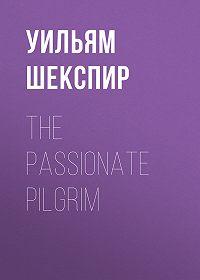 Уильям Шекспир -The Passionate Pilgrim