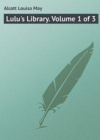 Louisa Alcott -Lulu's Library. Volume 1 of 3