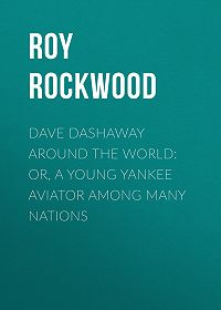 Roy Rockwood -Dave Dashaway Around the World: or, A Young Yankee Aviator Among Many Nations