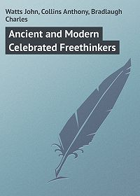 Charles Bradlaugh -Ancient and Modern Celebrated Freethinkers