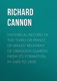 Richard Cannon -Historical Record of the Third or Prince of Wales' Regiment of Dragoon Guards: From Its Formation in 1685 to 1838