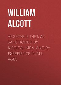 William Alcott -Vegetable Diet: As Sanctioned by Medical Men, and by Experience in All Ages