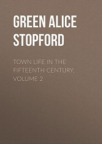 Alice Green -Town Life in the Fifteenth Century, Volume 2
