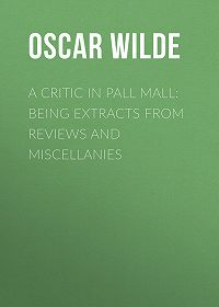 Oscar Wilde -A Critic in Pall Mall: Being Extracts from Reviews and Miscellanies