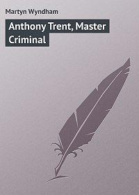 Wyndham Martyn -Anthony Trent, Master Criminal