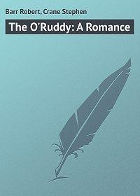 Stephen Crane -The O'Ruddy: A Romance