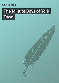 James Otis -The Minute Boys of York Town