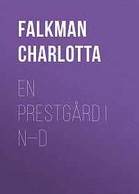 Charlotta Falkman -En prestgård i N—d