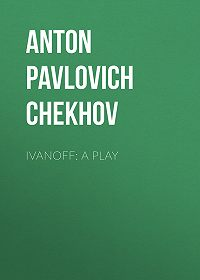Anton Chekhov -Ivanoff: A Play