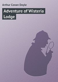 Arthur Conan Doyle -Adventure of Wisteria Lodge