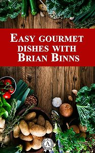 Brian Binns -Easy Gourmet Dishes with Brian Binns