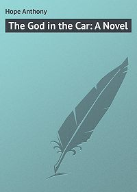 Anthony Hope -The God in the Car: A Novel
