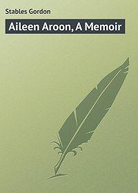 Gordon Stables -Aileen Aroon, A Memoir