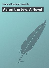 Benjamin Farjeon -Aaron the Jew: A Novel