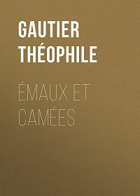 Théophile Gautier -Émaux et Camées