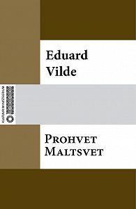 Eduard Vilde -Prohvet Maltsvet